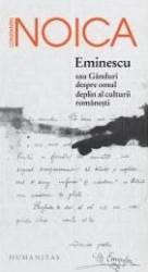 Eminescu Sau Ganduri Despre Omul Deplin Al Culturii Romanesti - Constatin Noica