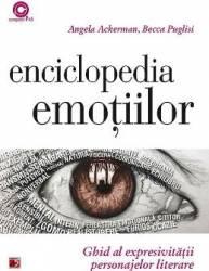 Enciclopedia emotiilor. Ghid al expresivitatii personajelor literare - Angela Ackerman Becca Puglisi