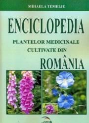 Enciclopedia Plantelor Medicinale Cultivate Din Romania - Mihaela Temelie