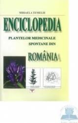 Enciclopedia plantelor medicinale spontane din Romania - Mihaela Temelie Carti