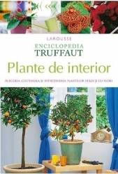 Enciclopedia Truffaut Plante de interior - Patrick Mioulane Carti