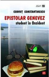 Epistolar genevez. Student in Occident - Codrut Constantinescu