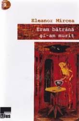 Eram batrana si-am murit - Eleanor Mircea