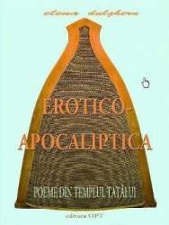 Erotico-Apocaliptica. Poeme din Templul tatalui - Elena Dulgheru title=Erotico-Apocaliptica. Poeme din Templul tatalui - Elena Dulgheru