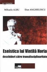 Eseistica lui Vintila Horia - Mihaela Albu Dan Anghelescu title=Eseistica lui Vintila Horia - Mihaela Albu Dan Anghelescu