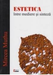 Estetica intre mediere si sinteza - Mircea Muthu