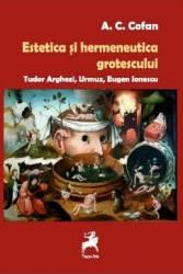 Estetica si hermeneutica grotescului - A.C. Cofan