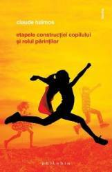 Etapele constructiei copilului si rolul parintilor - Claude Halmos