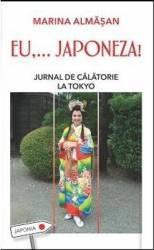 Eu ... Japoneza Jurnal De Calatorie La Tokyo - Marina Almasan Leda