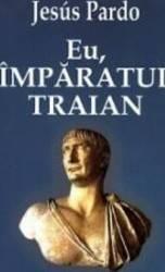 Eu imparatul Traian - Jesus Pardo Carti