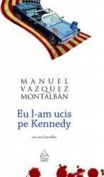 Eu l-am ucis pe Kennedy - Manuel Vazquez Montalban Carti