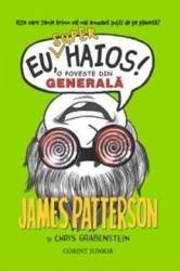 Eu super haios O poveste din generala - James Patterson Carti