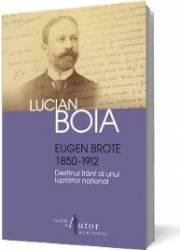 Eugen Brote 1850-1912. Destinul frant al unui luptator national - Lucian Boia