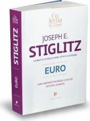 Euro. Cum ameninta moneda comuna viitorul Europei - Joseph E. Stiglitz Carti
