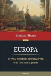 Europa. Lupta pentru suprematie de la 1453 pana in prezent - Bredan Simms