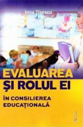 Evaluarea si rolul ei in consilierea educationala - Irina Tisescu Carti