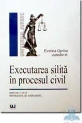 Executarea silita in procesul civil ed. 4 - Evelina Oprina Carti