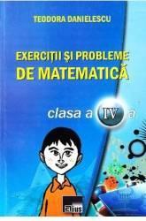 Exercitii Si Probleme De Mate Cls. A Iv-A - Teodora Danielescu Carti