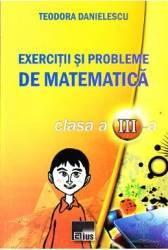 Exercitii si probleme de matematic clasa a 3-a - Teodora Danielescu Carti