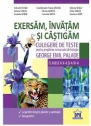 Exersam Invatam Si Castigam. Culegere De Teste Biologie Cls 5 Si 6 - George Emil Palade