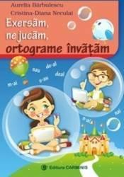 Exersam ne jucam ortograme invatam - Aurelia Barbulescu Carti