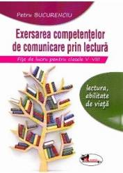 Exersarea competentelor de comunicare prin lectura. Fise de lucru cls 5-8 - Petru Bucurenciu Carti