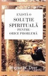 Exista o solutie spirituala pentru orice problema - Wayne W. Dyer Carti