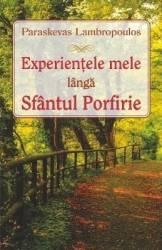 Experientele mele langa Sfantul Porfirie - Paraskevas Lambropoulos Carti