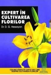 Expert in cultivarea florilor - D.G. Hessayon