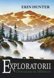 Exploratorii vol.4 Ultimul pas in salbaticie - Erin Hunter Carti