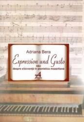 Expression Und Gusto Sau Despre Elocventa In Pianistica Mozartiana - Adriana Bera