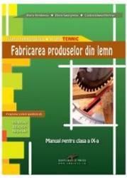 Fabricarea produselor din lemn Cls 9 - Maria Pentilescu Elvira Georgescu Corina Liliana Hrimiuc