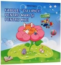 Fabule cu lipici pentru mari si pentru mici - Adina Grigore