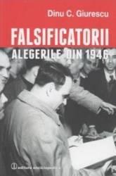 Falsificatorii. Alegerile Din 1946 - Dinu C. Giurescu