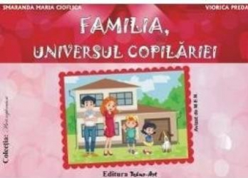 Familia universul copilariei - Smaranda Maria Cioflica Viorica Preda