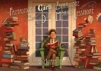 Fantasticele Carti Zburatoare Ale Domnului Morris Lessmore - William Joyce