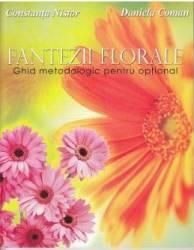 Fantezii florale. Ghid metodologic pentru optional - Constanta Nistor Daniela Coman