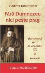 Fara Dumnezeu nici peste prag Vol.1 - Vladimir Dimitrievici
