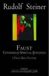 Faust Vol.1+2. Consideratii spiritual-stiintifice- Rudolf Steiner