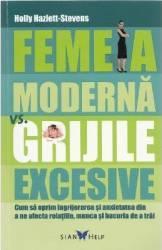 Femeia moderna vs. grijile excesive - Holly Hazlett-Stevens Carti