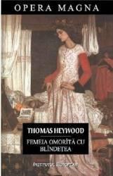 Femeia omorita cu blindetea - Thomas Heywood