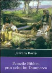 Femeile Bibliei Prin Ochii Lui Dumnezeu - Jerram Barrs