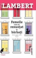 Femeile Care Au Renuntat La Barbati - Karine Lambert Carti