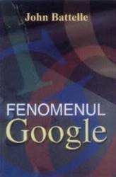 Fenomenul Google - John Battelle Carti