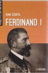 Ferdinand I - Ioan Scurtu title=Ferdinand I - Ioan Scurtu