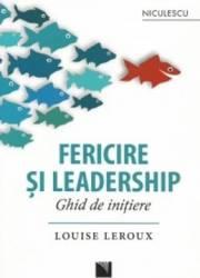 Fericire si leadership. Ghid de initiere - Louise Leroux