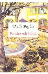 Fericire sub limite - Vasile Baghiu