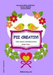 Fii creativ Grupa mare - Smaranda Maria Cioflica