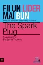 Fii un lider mai bun - The Spark Plug Si Jacqueline Benjamin Thomas