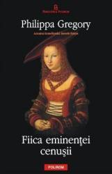 Fiica eminentei cenusii - Philippa Gregory